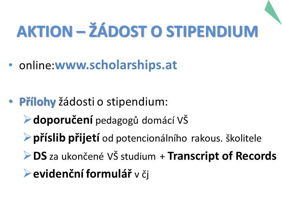 online: www.scholarships.at Přílohy Přílohy žádosti o stipendium:  doporučení pedagogů domácí VŠ  příslib přijetí od potencionálního rakous. školite