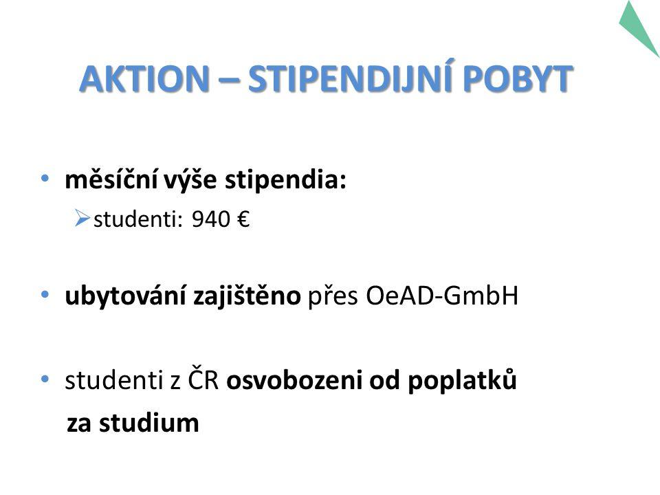AKTION – STIPENDIJNÍ POBYT měsíční výše stipendia:  studenti: 940 € ubytování zajištěno přes OeAD-GmbH studenti z ČR osvobozeni od poplatků za studiu