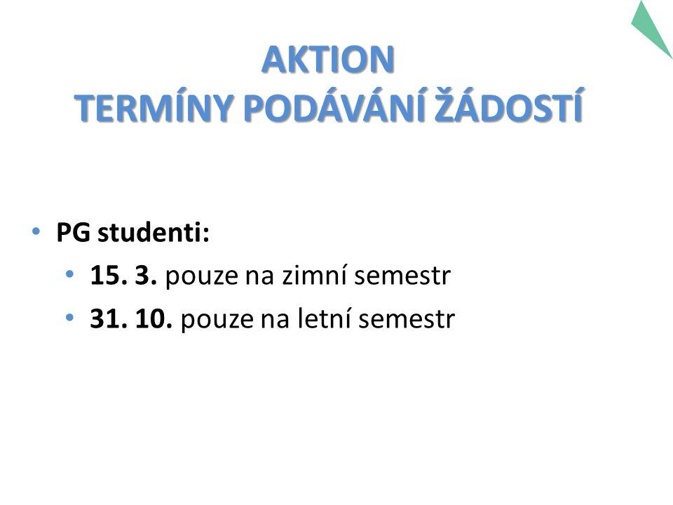 PG studenti: 15. 3. pouze na zimní semestr 31. 10. pouze na letní semestr AKTION TERMÍNY PODÁVÁNÍ ŽÁDOSTÍ