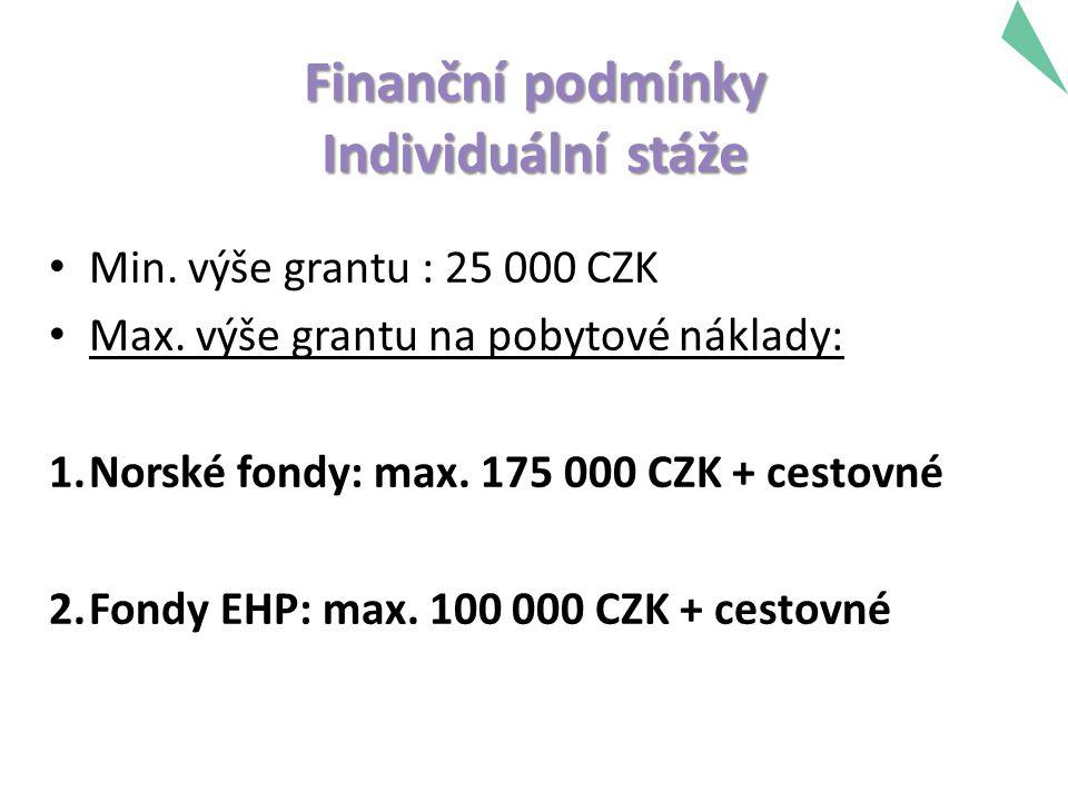 Finanční podmínky Individuální stáže Min. výše grantu : 25 000 CZK Max. výše grantu na pobytové náklady: 1.Norské fondy: max. 175 000 CZK + cestovné 2