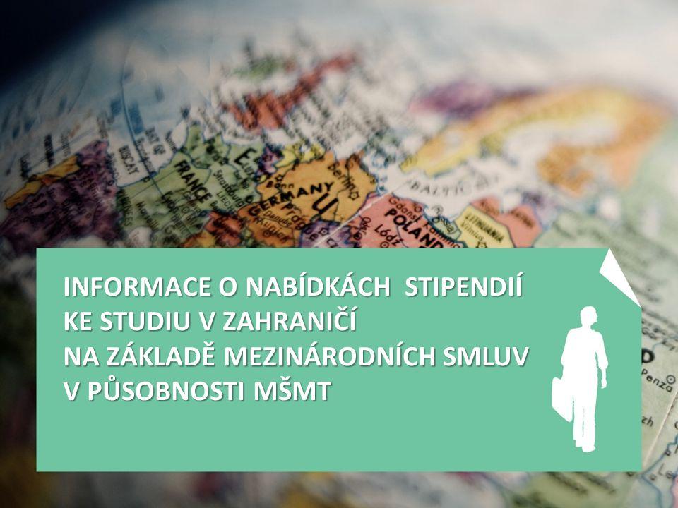 INFORMACE O NABÍDKÁCH STIPENDIÍ KE STUDIU V ZAHRANIČÍ NA ZÁKLADĚ MEZINÁRODNÍCH SMLUV V PŮSOBNOSTI MŠMT