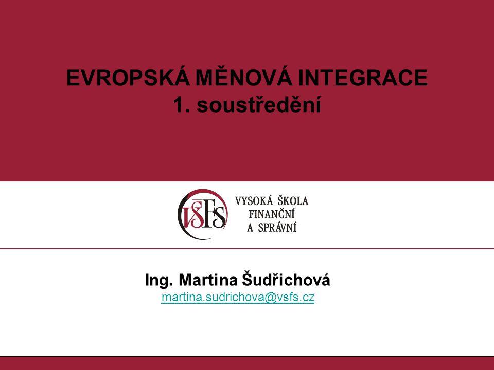 1.1. EVROPSKÁ MĚNOVÁ INTEGRACE 1. soustředění Ing. Martina Šudřichová martina.sudrichova@vsfs.cz
