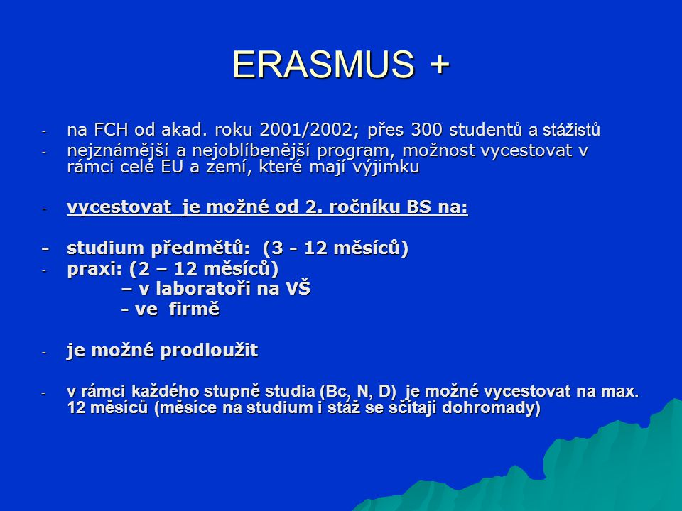 ERASMUS + - na FCH od akad. roku 2001/2002; přes 300 student ů a stážistů - nejznámější a nejoblíbenější program, možnost vycestovat v rámci celé EU a