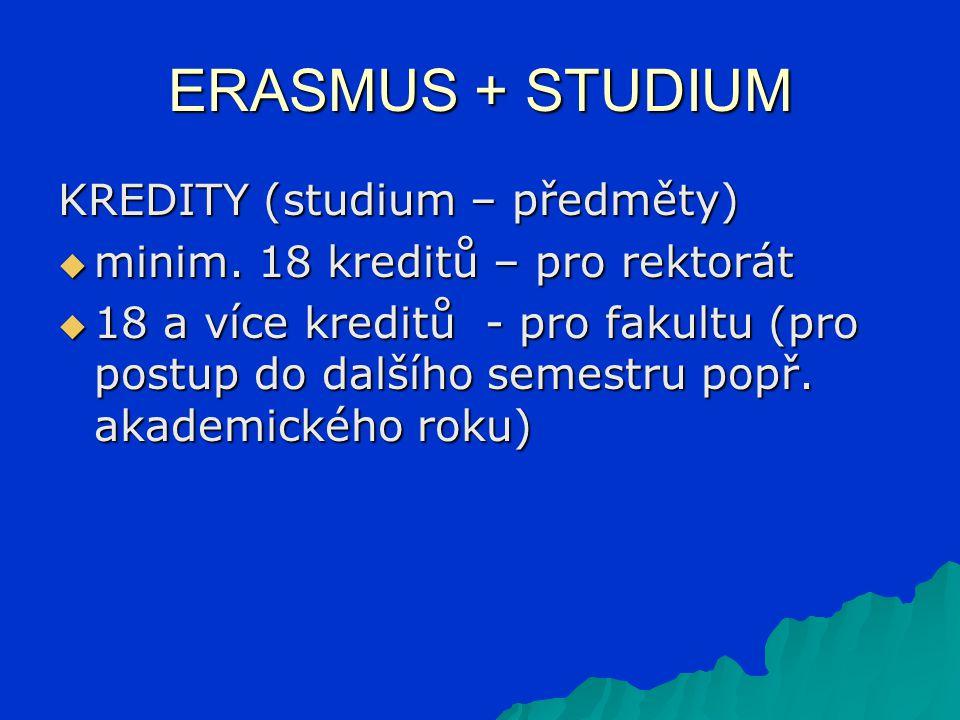 ERASMUS + STUDIUM KREDITY (studium – předměty)  minim. 18 kreditů – pro rektorát  18 a více kreditů - pro fakultu (pro postup do dalšího semestru po
