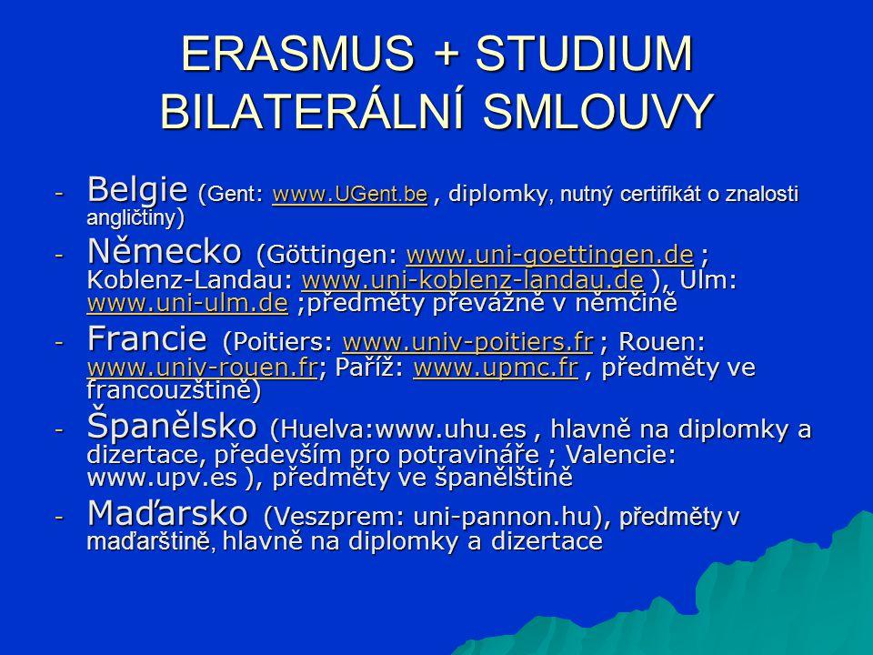 ERASMUS + STUDIUM BILATERÁLNÍ SMLOUVY - Belgie ( Gent : www. UGent.be, diplomky, nutný certifikát o znalosti angličtiny ) www. UGent.bewww. UGent.be -