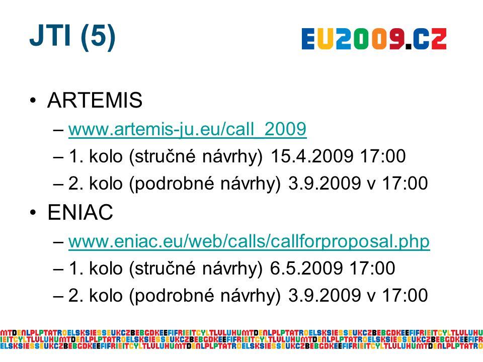 JTI (5) ARTEMIS –www.artemis-ju.eu/call_2009www.artemis-ju.eu/call_2009 –1. kolo (stručné návrhy) 15.4.2009 17:00 –2. kolo (podrobné návrhy) 3.9.2009