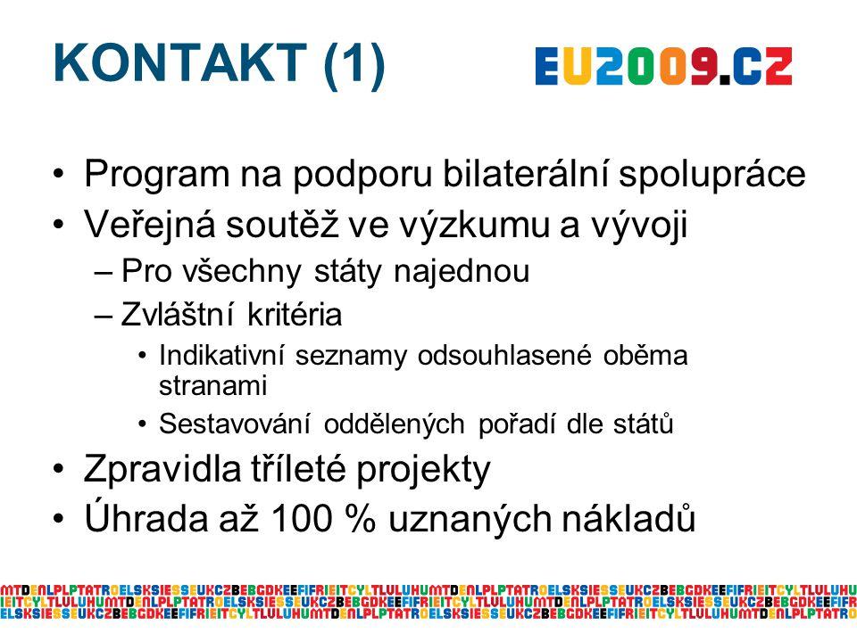 KONTAKT (1) Program na podporu bilaterální spolupráce Veřejná soutěž ve výzkumu a vývoji –Pro všechny státy najednou –Zvláštní kritéria Indikativní seznamy odsouhlasené oběma stranami Sestavování oddělených pořadí dle států Zpravidla tříleté projekty Úhrada až 100 % uznaných nákladů
