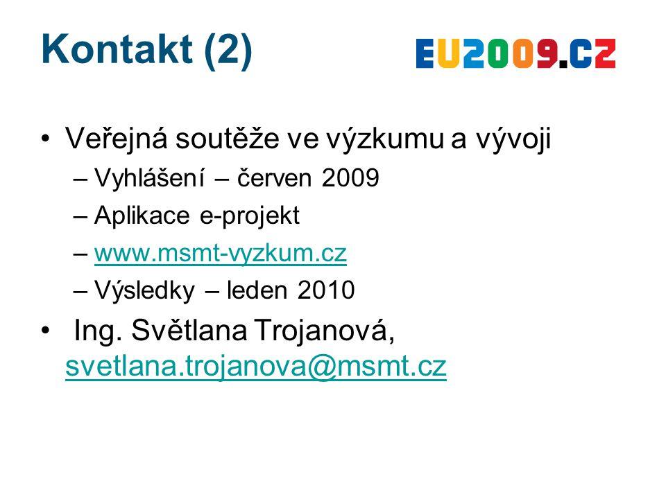 Kontakt (2) Veřejná soutěže ve výzkumu a vývoji –Vyhlášení – červen 2009 –Aplikace e-projekt –www.msmt-vyzkum.czwww.msmt-vyzkum.cz –Výsledky – leden 2