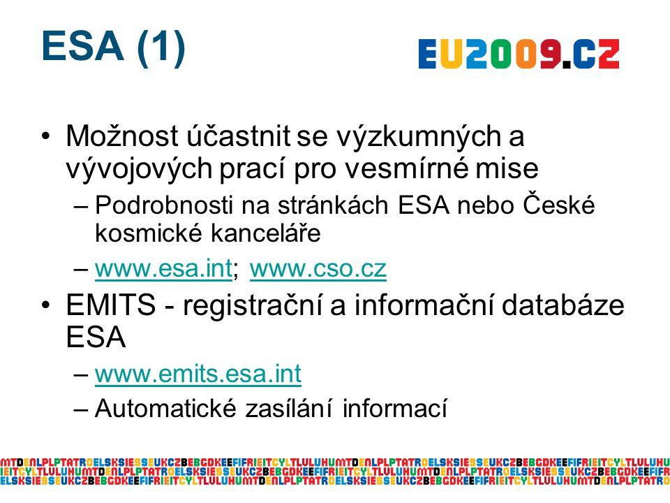 ESA (1) Možnost účastnit se výzkumných a vývojových prací pro vesmírné mise –Podrobnosti na stránkách ESA nebo České kosmické kanceláře –www.esa.int; www.cso.czwww.esa.intwww.cso.cz EMITS - registrační a informační databáze ESA –www.emits.esa.intwww.emits.esa.int –Automatické zasílání informací