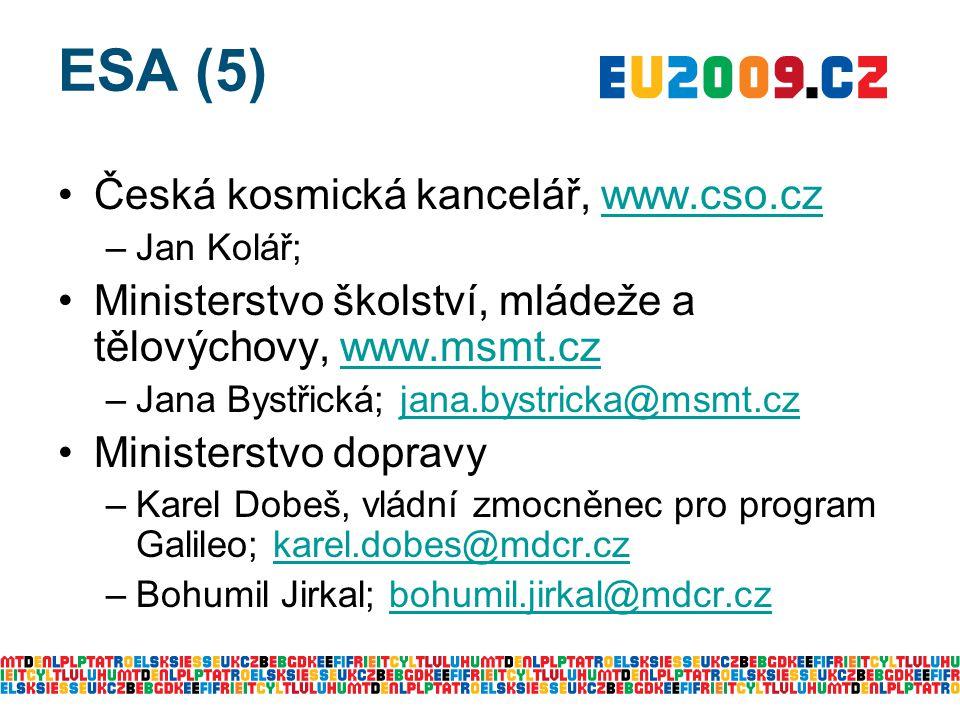 ESA (5) Česká kosmická kancelář, www.cso.czwww.cso.cz –Jan Kolář; Ministerstvo školství, mládeže a tělovýchovy, www.msmt.czwww.msmt.cz –Jana Bystřická