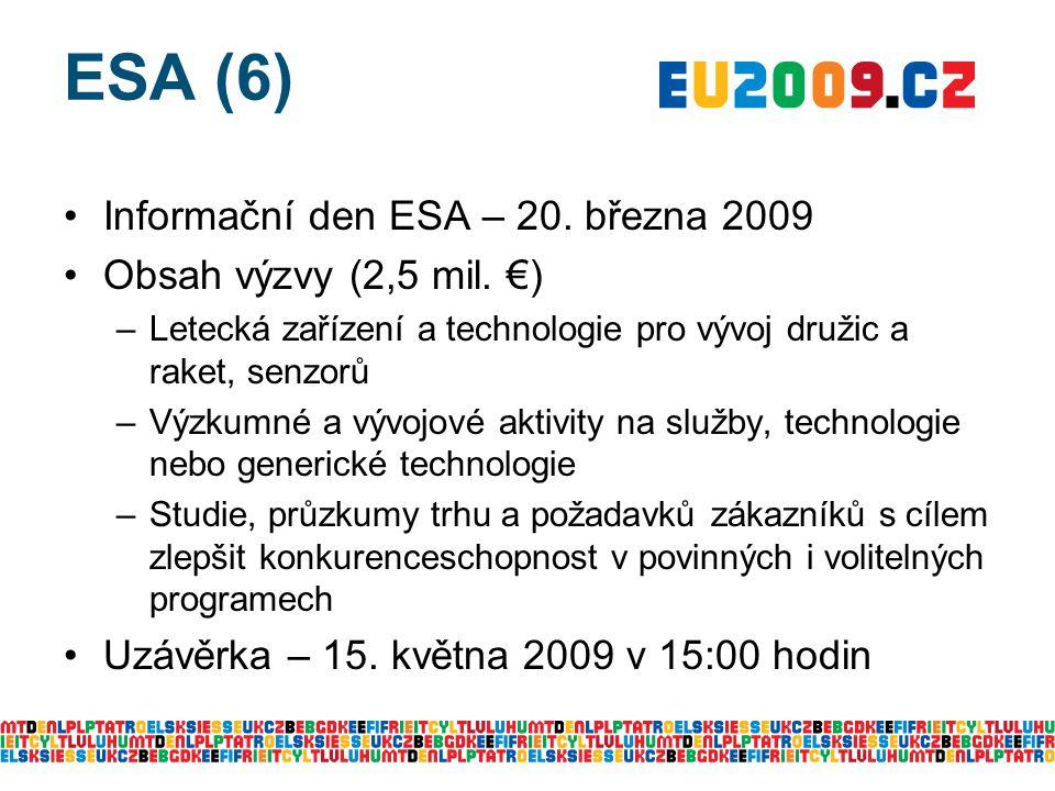 ESA (6) Informační den ESA – 20. března 2009 Obsah výzvy (2,5 mil. €) –Letecká zařízení a technologie pro vývoj družic a raket, senzorů –Výzkumné a vý