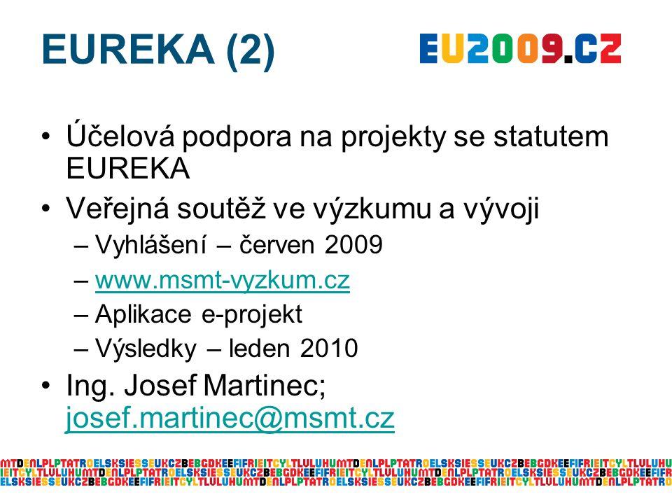 EUREKA (2) Účelová podpora na projekty se statutem EUREKA Veřejná soutěž ve výzkumu a vývoji –Vyhlášení – červen 2009 –www.msmt-vyzkum.czwww.msmt-vyzk