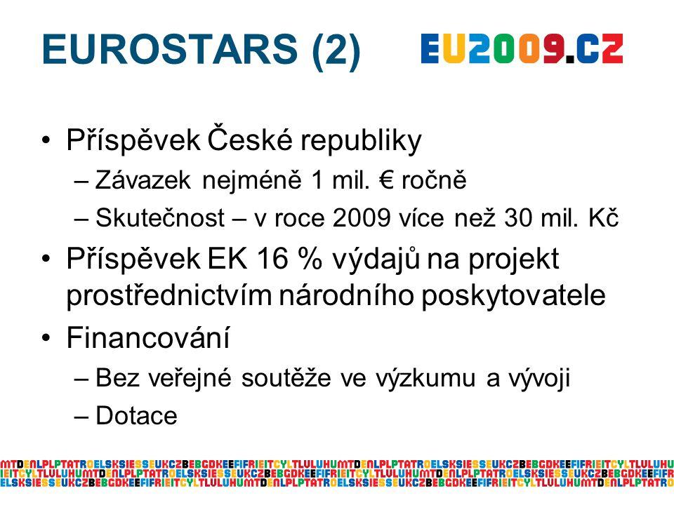 EUROSTARS (2) Příspěvek České republiky –Závazek nejméně 1 mil. € ročně –Skutečnost – v roce 2009 více než 30 mil. Kč Příspěvek EK 16 % výdajů na proj