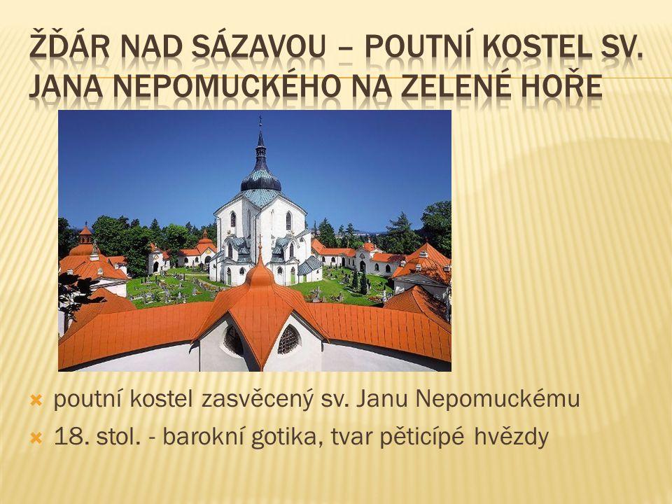  poutní kostel zasvěcený sv. Janu Nepomuckému  18. stol. - barokní gotika, tvar pěticípé hvězdy