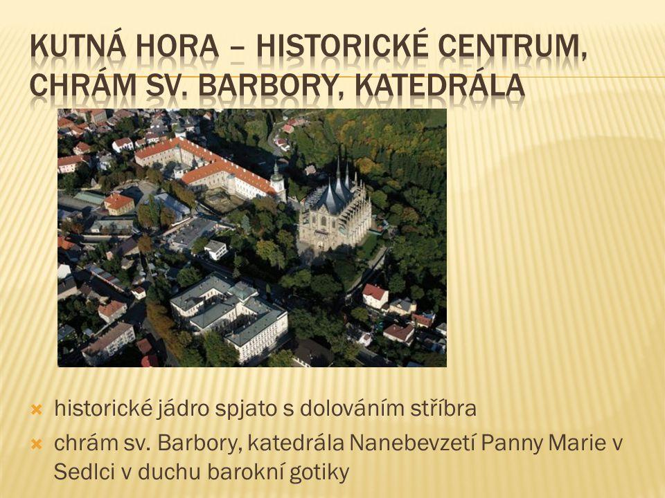  historické jádro spjato s dolováním stříbra  chrám sv. Barbory, katedrála Nanebevzetí Panny Marie v Sedlci v duchu barokní gotiky
