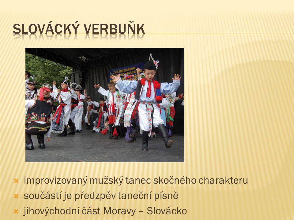  improvizovaný mužský tanec skočného charakteru  součástí je předzpěv taneční písně  jihovýchodní část Moravy – Slovácko