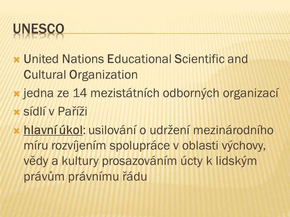  United Nations Educational Scientific and Cultural Organization  jedna ze 14 mezistátních odborných organizací  sídlí v Paříži  hlavní úkol: usil