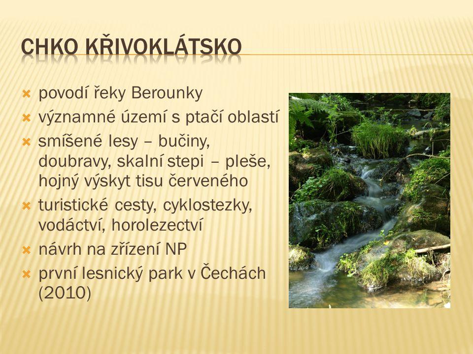  povodí řeky Berounky  významné území s ptačí oblastí  smíšené lesy – bučiny, doubravy, skalní stepi – pleše, hojný výskyt tisu červeného  turisti
