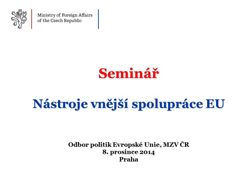 Seminář Nástroje vnější spolupráce EU Odbor politik Evropské Unie, MZV ČR 8. prosince 2014 Praha