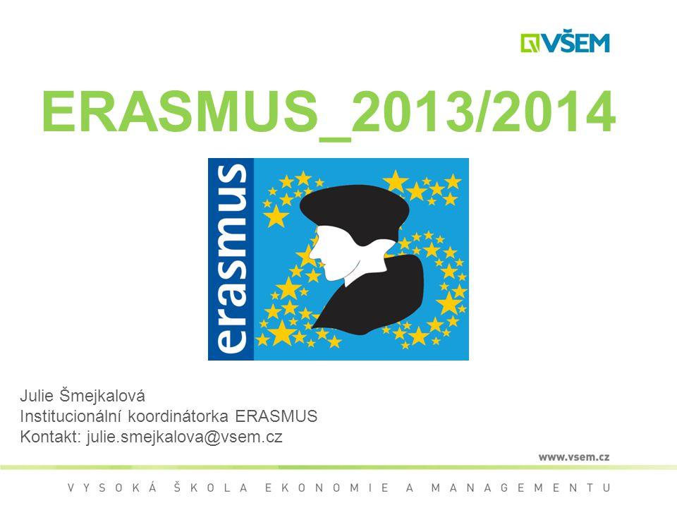 ERASMUS_2013/2014 Julie Šmejkalová Institucionální koordinátorka ERASMUS Kontakt: julie.smejkalova@vsem.cz