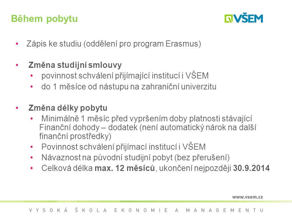 Během pobytu Zápis ke studiu (oddělení pro program Erasmus) Změna studijní smlouvy povinnost schválení přijímající institucí i VŠEM do 1 měsíce od nás