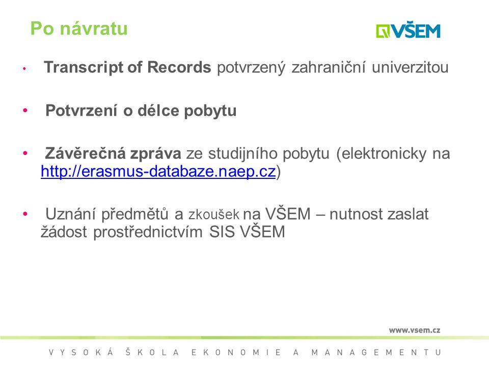 Transcript of Records potvrzený zahraniční univerzitou Potvrzení o délce pobytu Závěrečná zpráva ze studijního pobytu (elektronicky na http://erasmus-