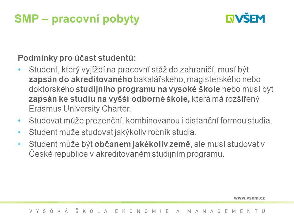 SMP – pracovní pobyty Podmínky pro účast studentů: Student, který vyjíždí na pracovní stáž do zahraničí, musí být zapsán do akreditovaného bakalářskéh