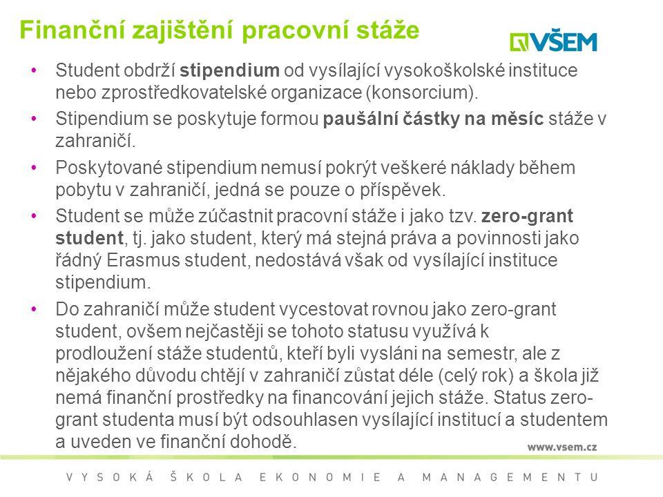 Finanční zajištění pracovní stáže Student obdrží stipendium od vysílající vysokoškolské instituce nebo zprostředkovatelské organizace (konsorcium). St