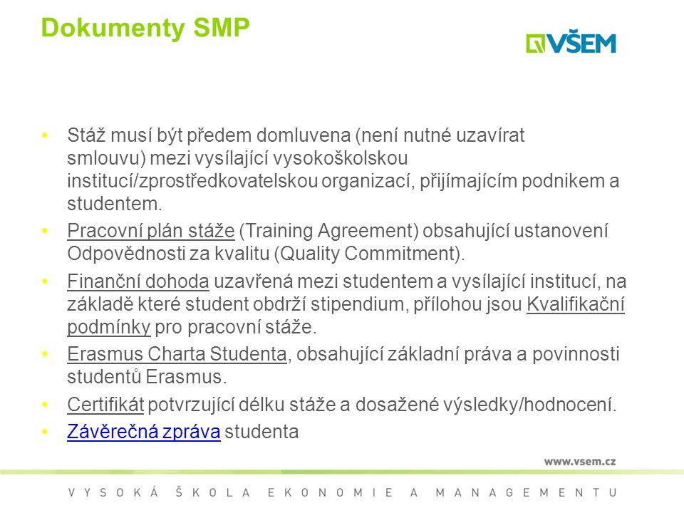 Dokumenty SMP Stáž musí být předem domluvena (není nutné uzavírat smlouvu) mezi vysílající vysokoškolskou institucí/zprostředkovatelskou organizací, p