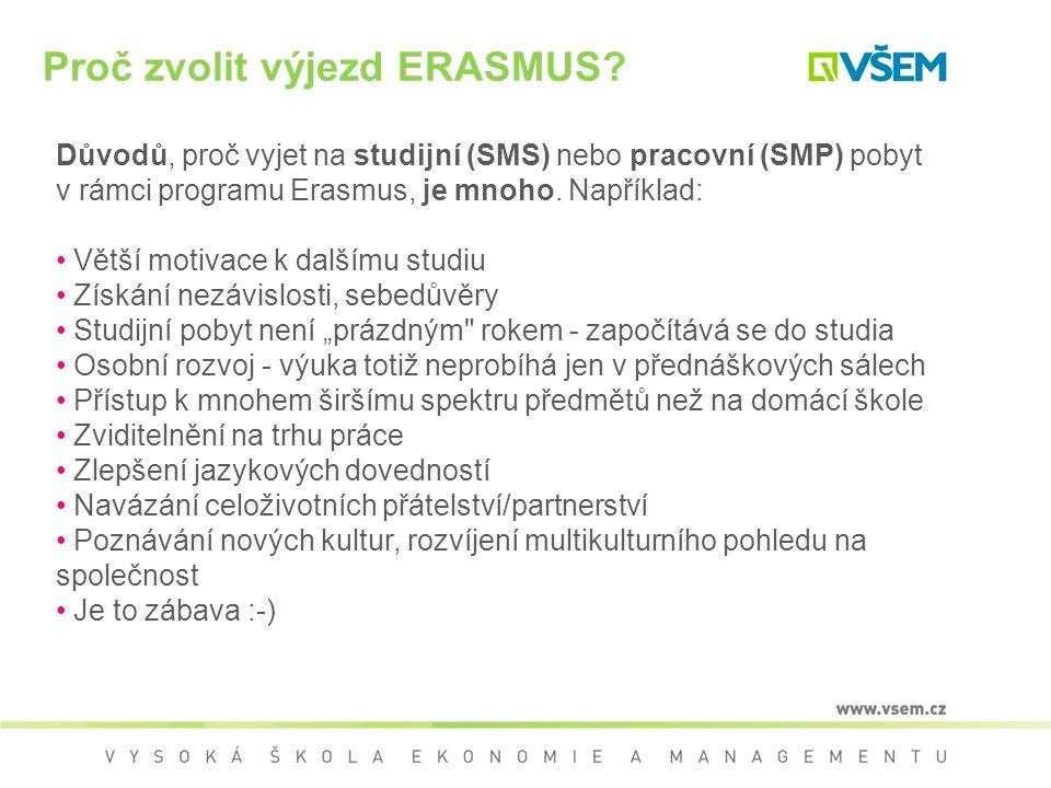 Proč zvolit výjezd ERASMUS? Důvodů, proč vyjet na studijní (SMS) nebo pracovní (SMP) pobyt v rámci programu Erasmus, je mnoho. Například: Větší motiva