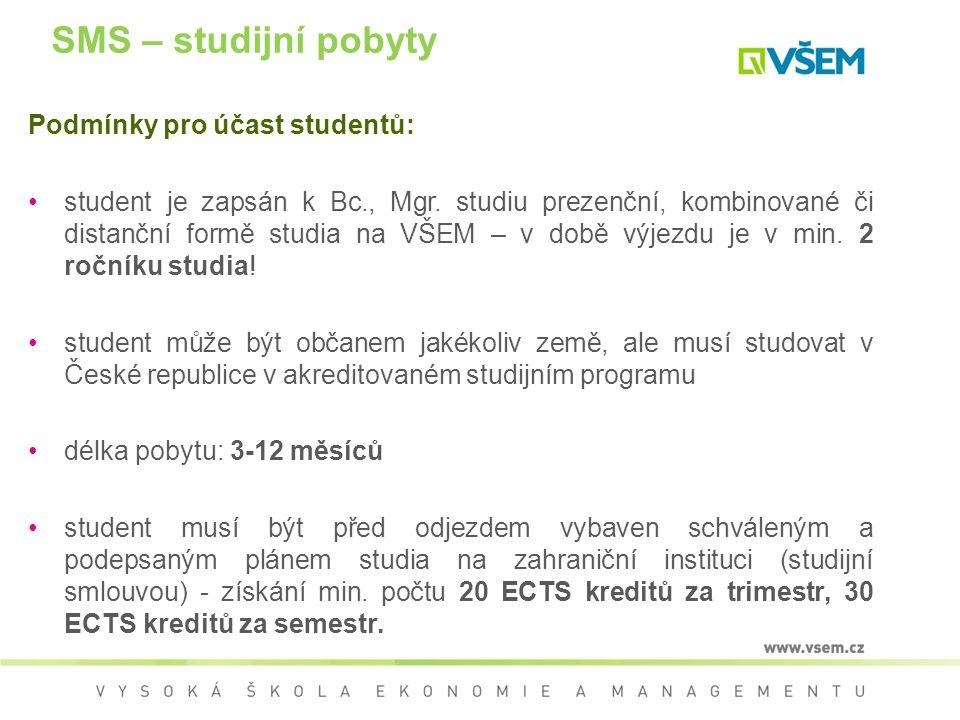 SMS – studijní pobyty Podmínky pro účast studentů: student je zapsán k Bc., Mgr. studiu prezenční, kombinované či distanční formě studia na VŠEM – v d