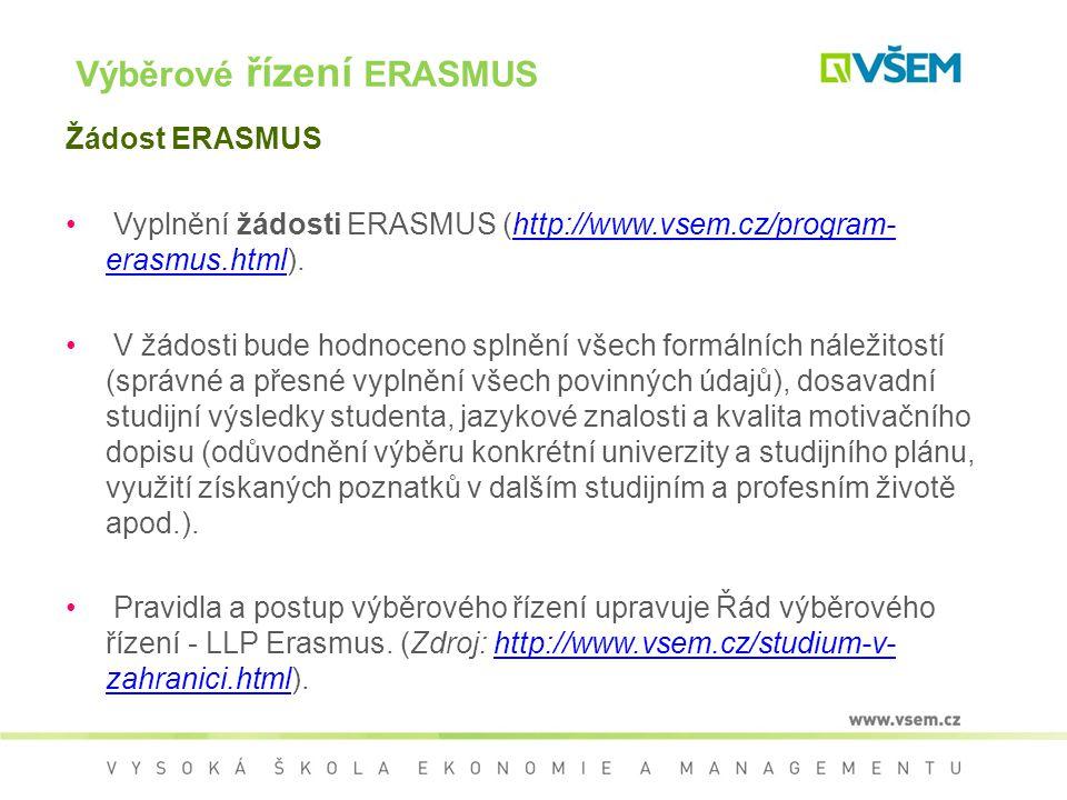 Žádost ERASMUS Vyplnění žádosti ERASMUS (http://www.vsem.cz/program- erasmus.html).http://www.vsem.cz/program- erasmus.html V žádosti bude hodnoceno s