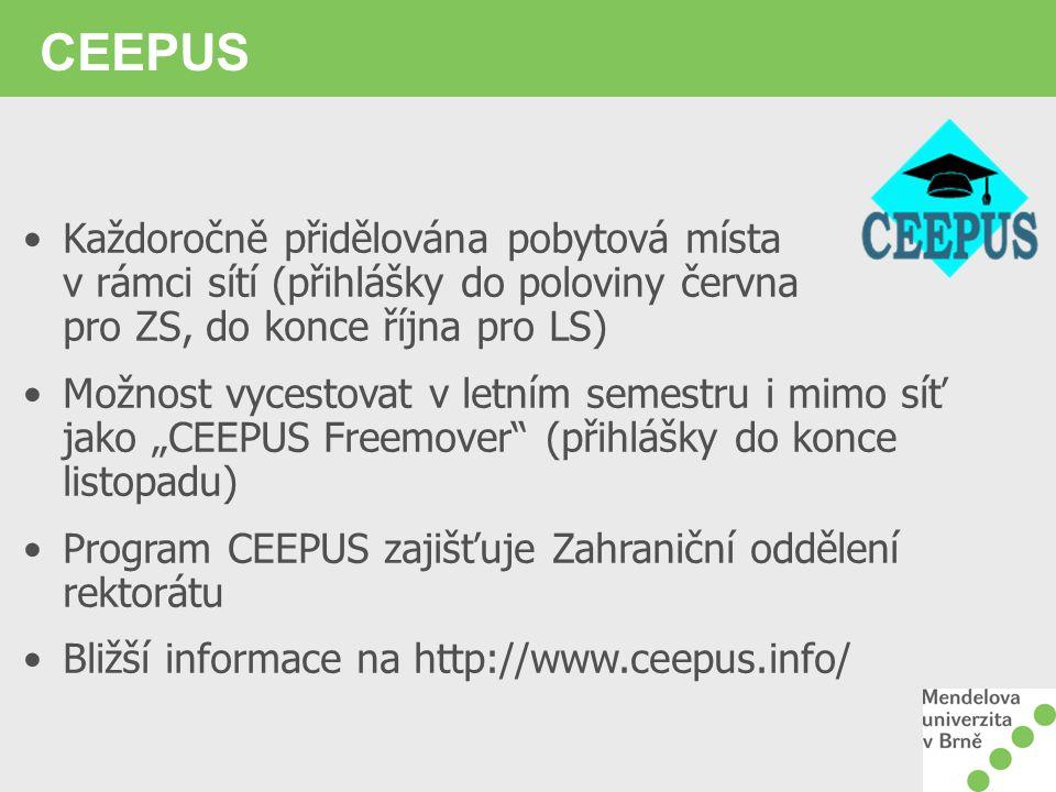 """CEEPUS Každoročně přidělována pobytová místa v rámci sítí (přihlášky do poloviny června pro ZS, do konce října pro LS) Možnost vycestovat v letním semestru i mimo síť jako """"CEEPUS Freemover (přihlášky do konce listopadu) Program CEEPUS zajišťuje Zahraniční oddělení rektorátu Bližší informace na http://www.ceepus.info/"""