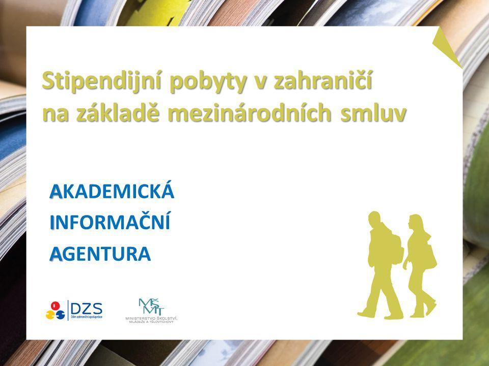 Stipendijní pobyty v zahraničí na základě mezinárodních smluv A AKADEMICKÁ I INFORMAČNÍ A AGENTURA