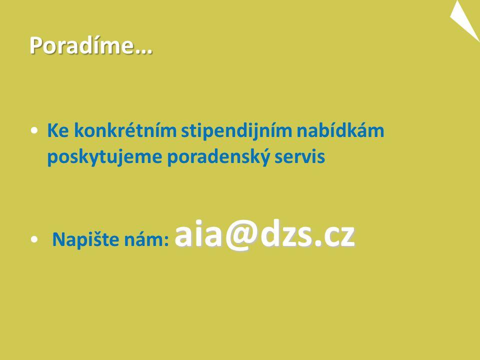 Poradíme… Ke konkrétním stipendijním nabídkám poskytujeme poradenský servis aia@dzs.cz Napište nám: aia@dzs.cz