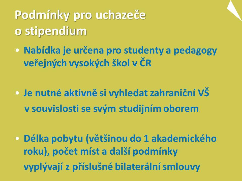 Podmínky pro uchazeče o stipendium Nabídka je určena pro studenty a pedagogy veřejných vysokých škol v ČR aktivněJe nutné aktivně si vyhledat zahraniční VŠ v souvislosti se svým studijním oborem Délka pobytu (většinou do 1 akademického roku), počet míst a další podmínky vyplývají z příslušné bilaterální smlouvy