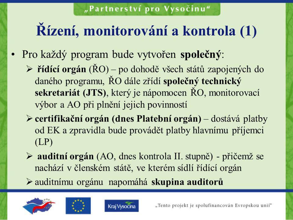 Řízení, monitorování a kontrola (1) Pro každý program bude vytvořen společný:  řídící orgán (ŘO) – po dohodě všech států zapojených do daného programu, ŘO dále zřídí společný technický sekretariát (JTS), který je nápomocen ŘO, monitorovací výbor a AO při plnění jejich povinností  certifikační orgán (dnes Platební orgán) – dostává platby od EK a zpravidla bude provádět platby hlavnímu příjemci (LP)  auditní orgán (AO, dnes kontrola II.