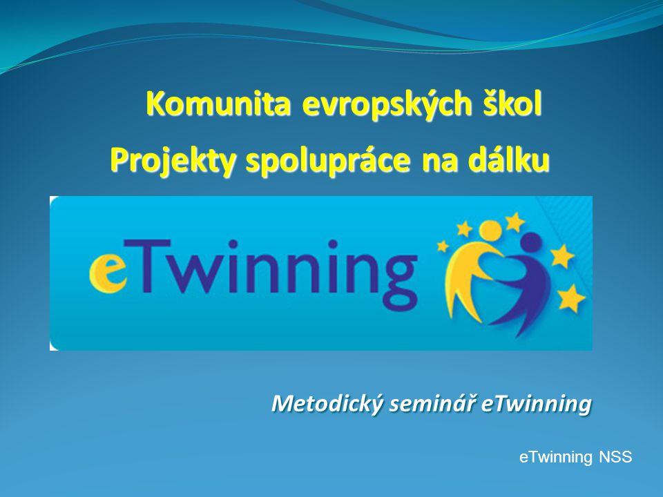 Komunita evropských škol Projekty spolupráce na dálku eTwinning NSS Metodický seminář eTwinning