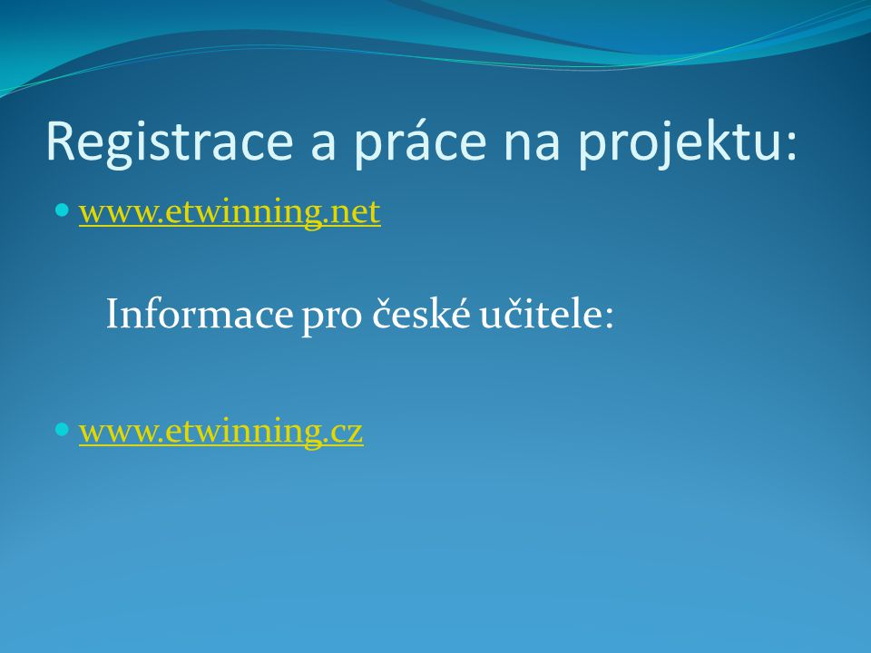 Registrace a práce na projektu: www.etwinning.net Informace pro české učitele: www.etwinning.cz
