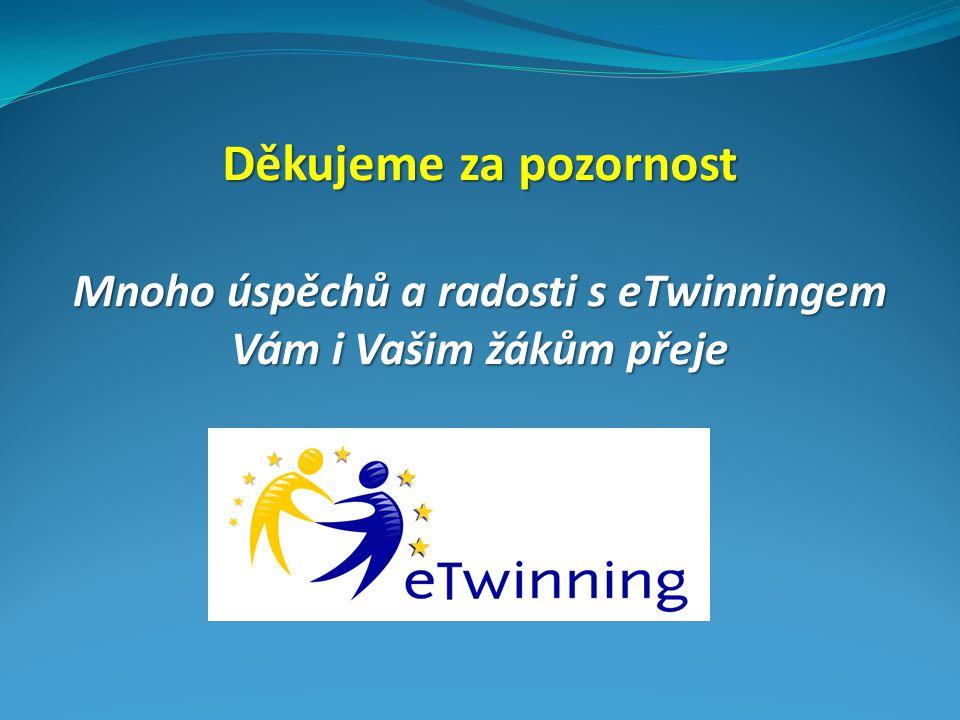 Děkujeme za pozornost Mnoho úspěchů a radosti s eTwinningem Vám i Vašim žákům přeje