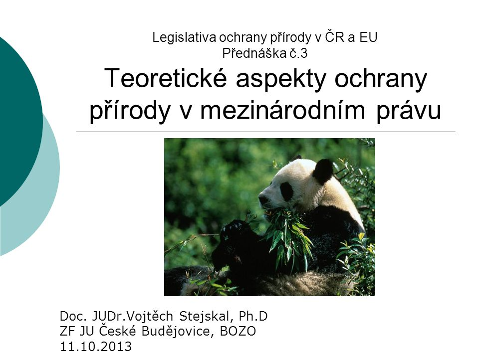 Legislativa ochrany přírody v ČR a EU Přednáška č.3 Teoretické aspekty ochrany přírody v mezinárodním právu Doc. JUDr.Vojtěch Stejskal, Ph.D ZF JU Čes