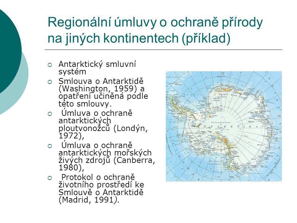 Regionální úmluvy o ochraně přírody na jiných kontinentech (příklad)  Antarktický smluvní systém  Smlouva o Antarktidě (Washington, 1959) a opatření