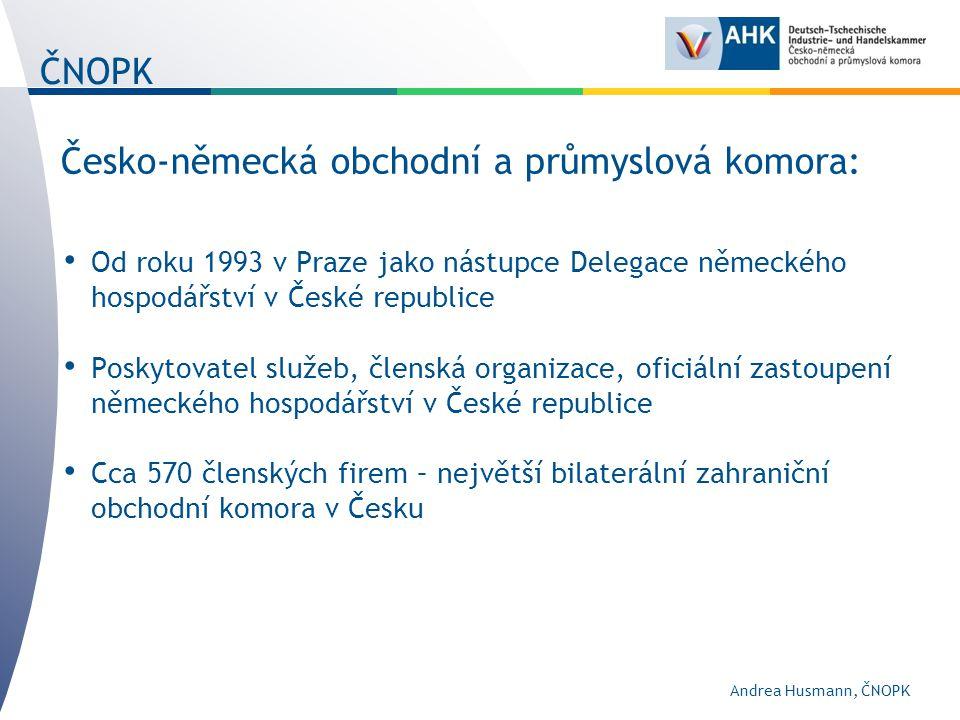 Česko-německá obchodní a průmyslová komora: Od roku 1993 v Praze jako nástupce Delegace německého hospodářství v České republice Poskytovatel služeb, členská organizace, oficiální zastoupení německého hospodářství v České republice Cca 570 členských firem – největší bilaterální zahraniční obchodní komora v Česku ČNOPK Andrea Husmann, ČNOPK