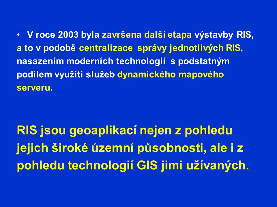 V roce 2003 byla završena další etapa výstavby RIS, a to v podobě centralizace správy jednotlivých RIS, nasazením moderních technologií s podstatným podílem využití služeb dynamického mapového serveru.