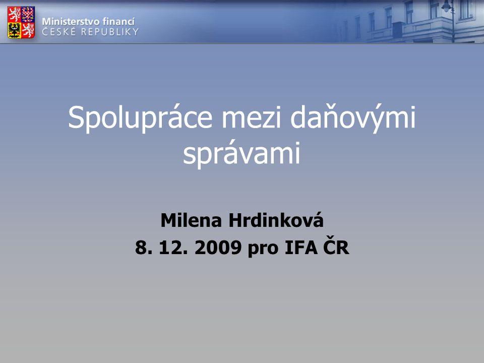 Spolupráce mezi daňovými správami Milena Hrdinková 8. 12. 2009 pro IFA ČR