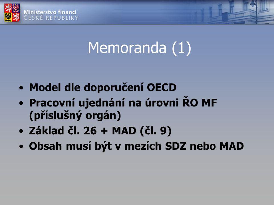 Memoranda (1) Model dle doporučení OECD Pracovní ujednání na úrovni ŘO MF (příslušný orgán) Základ čl. 26 + MAD (čl. 9) Obsah musí být v mezích SDZ ne