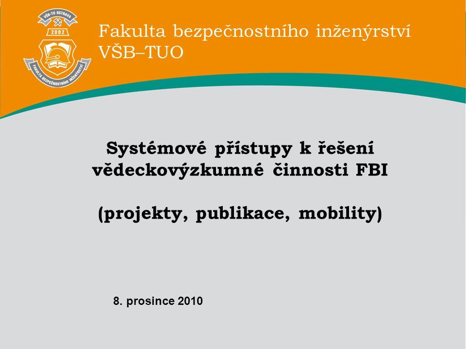 Fakulta bezpečnostního inženýrství VŠB–TUO Systémové přístupy k řešení vědeckovýzkumné činnosti FBI (projekty, publikace, mobility) Fakulta bezpečnostního inženýrství VŠB–TUO 8.