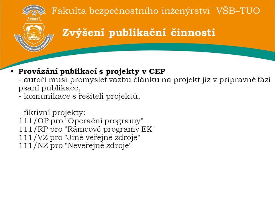 Fakulta bezpečnostního inženýrství VŠB–TUO Provázání publikací s projekty v CEP - autoři musí promyslet vazbu článku na projekt již v přípravné fázi p