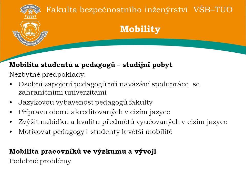 Fakulta bezpečnostního inženýrství VŠB–TUO Mobilita studentů a pedagogů – studijní pobyt Nezbytné předpoklady: Osobní zapojení pedagogů při navázání s