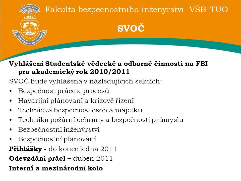 Fakulta bezpečnostního inženýrství VŠB–TUO Vyhlášení Studentské vědecké a odborné činnosti na FBI pro akademický rok 2010/2011 SVOČ bude vyhlášena v n